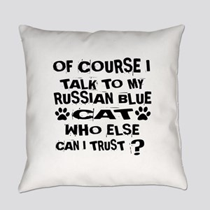 Of Course I Talk To My Russian Blu Everyday Pillow