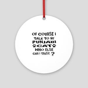 Of Course I Talk To My Punjabi Cat Round Ornament
