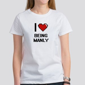 I Love Being Manly Digitial Design T-Shirt