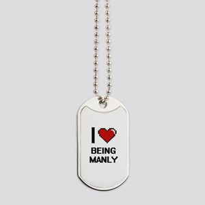 I Love Being Manly Digitial Design Dog Tags