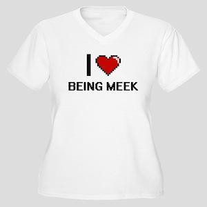 I Love Being Meek Digitial Desig Plus Size T-Shirt