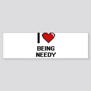I Love Being Needy Digitial Design Bumper Sticker
