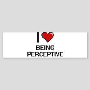 I Love Being Perceptive Digitial De Bumper Sticker