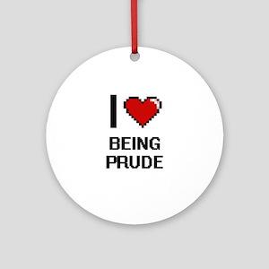 I Love Being Prude Digitial Desig Ornament (Round)