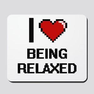 I Love Being Relaxed Digitial Design Mousepad
