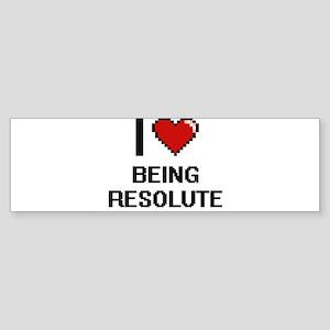 I Love Being Resolute Digitial Desi Bumper Sticker