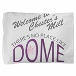 Under the Dome - No Place like Dome Pillow Sham