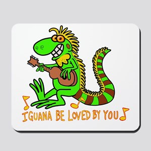 I want to be loved by you Iguana Mousepad