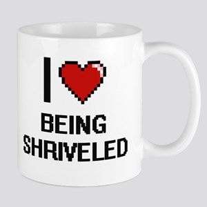I Love Being Shriveled Digitial Design Mugs