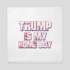 Trump is my Homeboy Queen Duvet