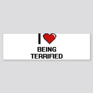 I love Being Terrified Digitial Des Bumper Sticker