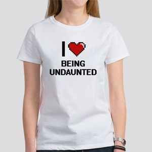 I love Being Undaunted Digitial Design T-Shirt