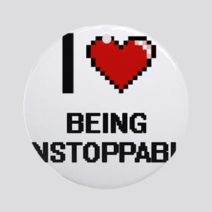 I love Being Unstoppable Digitial Ornament (Round)