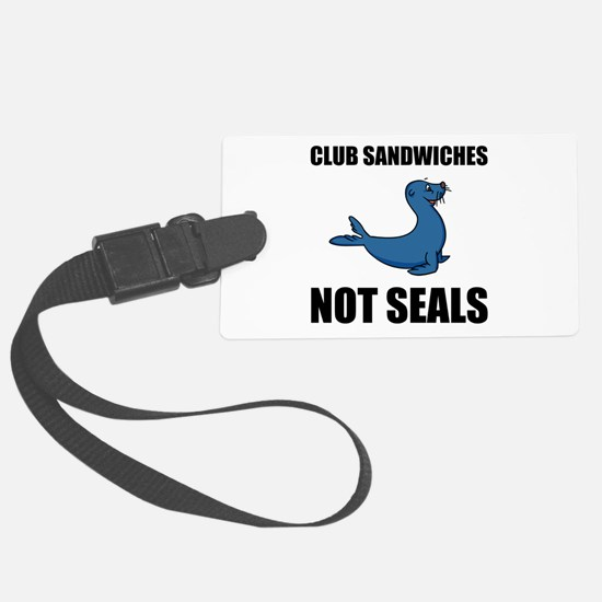 Club Sandwiches Not Seals Luggage Tag