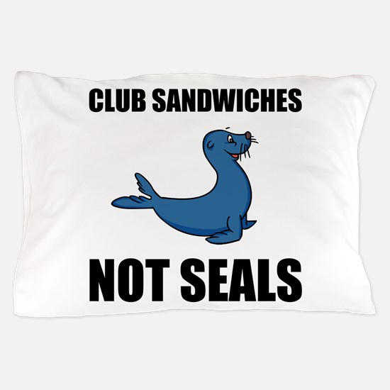 Club Sandwiches Not Seals Pillow Case