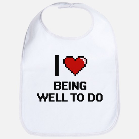 I love Being Well-To-Do Digitial Design Bib