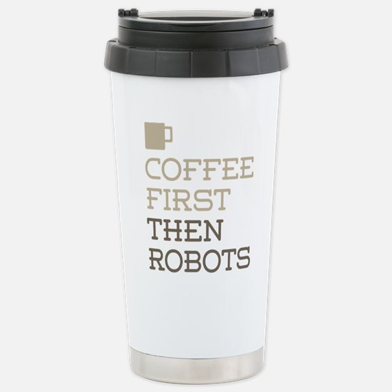 Coffee Then Robots Stainless Steel Travel Mug