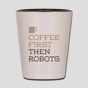 Coffee Then Robots Shot Glass
