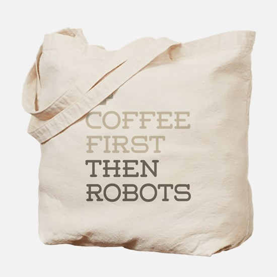 Coffee Then Robots Tote Bag