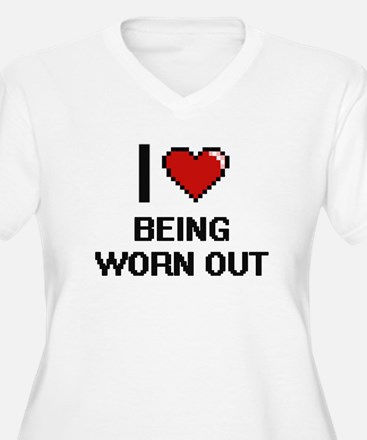 I love Being Worn-Out Digitial D Plus Size T-Shirt