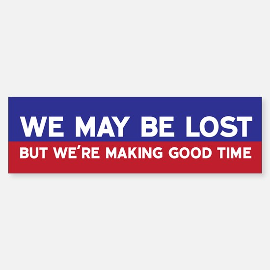 We May Be Lost Bumper Bumper Bumper Sticker