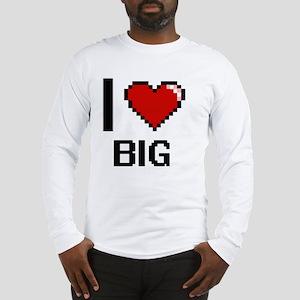 I Love Big Digitial Design Long Sleeve T-Shirt