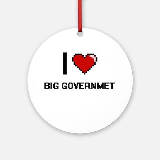 I Love Big Governmet Digitial Des Ornament (Round)