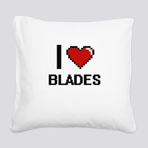 I Love Blades Digitial Design Square Canvas Pillow