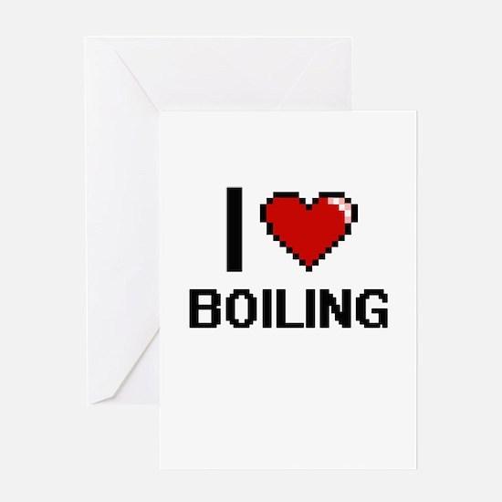 I Love Boiling Digitial Design Greeting Cards