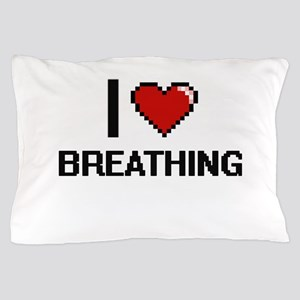 I Love Breathing Digitial Design Pillow Case