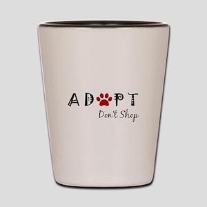 Adopt. Don't Shop. Shot Glass