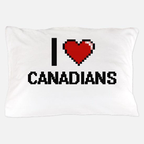 I love Canadians Digitial Design Pillow Case