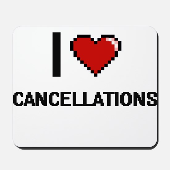 I love Cancellations Digitial Design Mousepad
