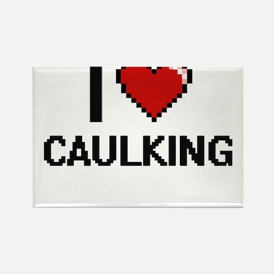 I love Caulking Digitial Design Magnets