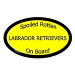 Spoiled Labrador Retrievers Oval Sticker