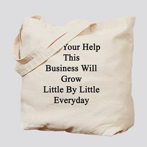 With Your Help This Business Will Grow Li Tote Bag
