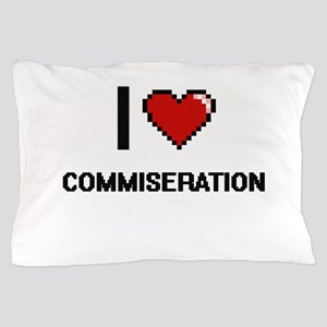 I love Commiseration Digitial Design Pillow Case