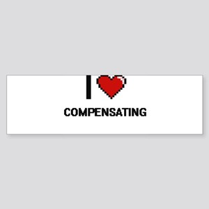I love Compensating Digitial Design Bumper Sticker