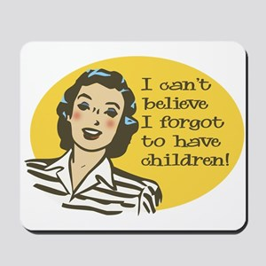 Forgot to have Children Mousepad