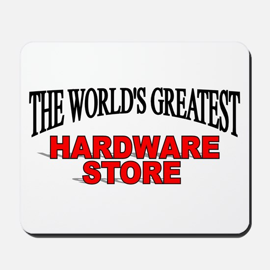 """""""The World's Greatest Hardware Store"""" Mousepad"""