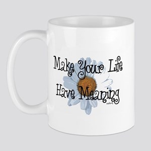 Make Your Life Have Meaning Mug