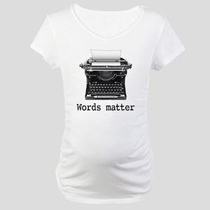 Words matter Maternity T-Shirt