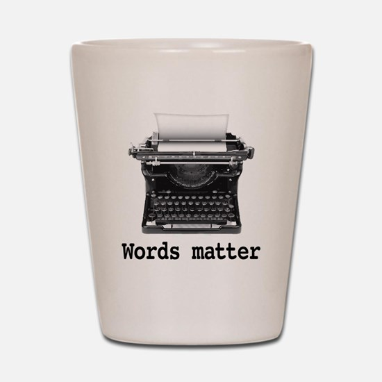 Words matter Shot Glass