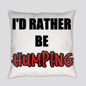 I'd Rather Be Humping Everyday Pillow