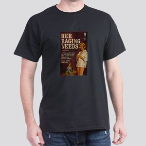 Her Raging Needs Dark T-Shirt