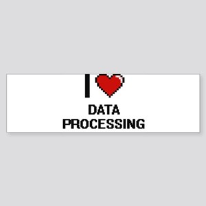 I love Data Processing Bumper Sticker