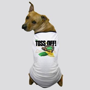 Toss Off! Dog T-Shirt