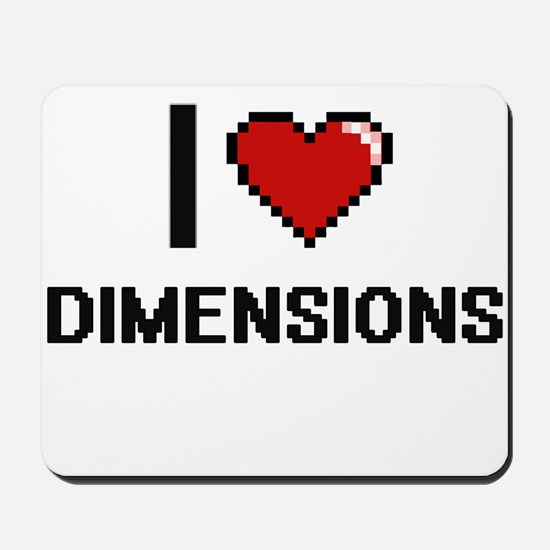 I love Dimensions Mousepad