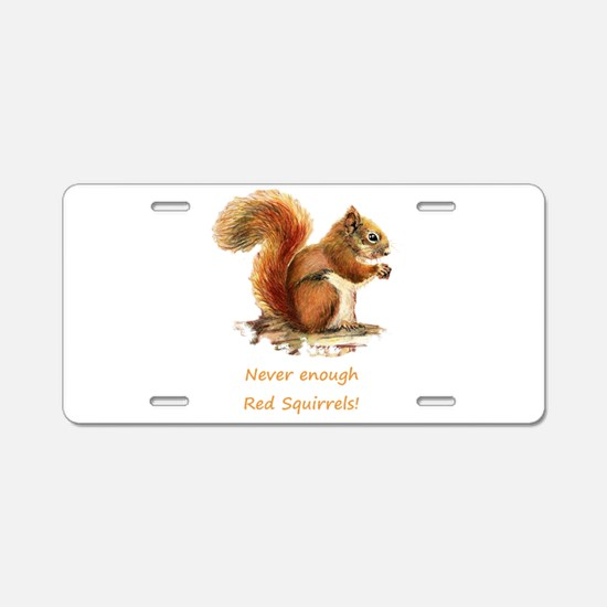 Never Enough Red Squirrels Fun Animal Quote Alumin