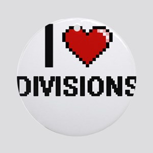 I love Divisions Ornament (Round)